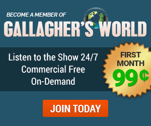 Gallagher's World - Listen to the Show 24/7, Commerical FREE, On-Demand - Join Today